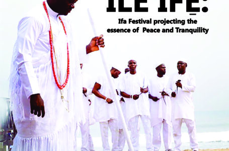 Ile Ife: Ifa Festival Projecting the Essence of Peace and Tranquillity